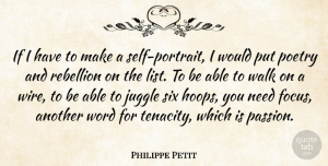 Philippe Petit Quote About Juggle, Poetry, Rebellion, Six, Walk: If I Have To Make...