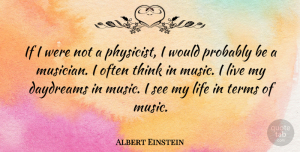 Albert Einstein Quote About Inspirational, Music, Spiritual: If I Were Not A...