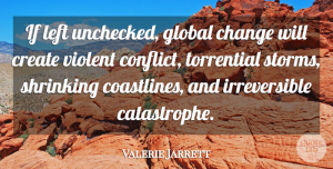 Valerie Jarrett Quote About Storm, Shrinking, Conflict: If Left Unchecked Global Change...