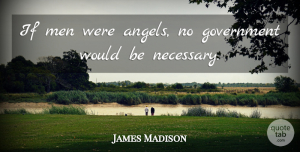 Adversity Quotes, James Madison Quote About Adversity, Angel, Men: If Men Were Angels No...