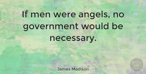Men Quotes, James Madison Quote About Adversity, Angel, Men: If Men Were Angels No...