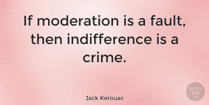 Wisdom Quotes, Jack Kerouac Quote About Wisdom, Empathy, Faults: If Moderation Is A Fault...