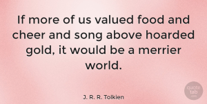 Happiness Quotes, J. R. R. Tolkien Quote About Life, Happiness, Music: If More Of Us Valued...