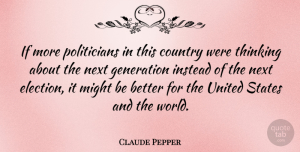 Claude Pepper Quote About Country, Thinking, Generations: If More Politicians In This...