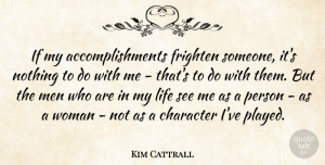 Kim Cattrall Quote About Character, Frighten, Life, Men, Woman: If My Accomplishments Frighten Someone...