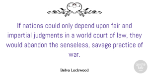 Abandon Quotes, Belva Lockwood Quote About Abandon, Court, Depend, Fair, Impartial: If Nations Could Only Depend...
