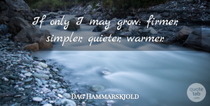 Birthday Quotes, Dag Hammarskjold Quote About Birthday, Kindness, Self: If Only I May Grow...