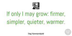 Kindness Quotes, Dag Hammarskjold Quote About Birthday, Kindness, Self: If Only I May Grow...