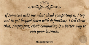 Bogged Quotes, Marc Benioff Quote About Asks, Bogged, Business, Computing, Simply: If Someone Asks Me What...