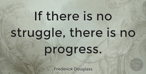 Change Quotes, Frederick Douglass Quote About Inspirational, Change, Freedom: If There Is No Struggle...