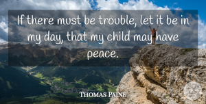 Time Quotes, Thomas Paine Quote About Veterans Day, Time, Peace: If There Must Be Trouble...