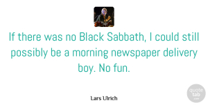 Boys Quotes, Lars Ulrich Quote About Morning, Fun, Boys: If There Was No Black...