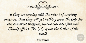 Mei Xinyu Quote About Coming, Exert, Father, Intent, Interfere: If They Are Coming With...