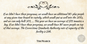 Tim Pearce Quote About Additional, Authority, Average, Capacity, Facility: If We Didnt Have Those...