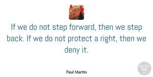 Deny Quotes, Paul Martin Quote About Ethos, Steps, Deny: If We Do Not Step...