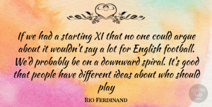 Rio Ferdinand Quote About Football, Play, Ideas: If We Had A Starting...