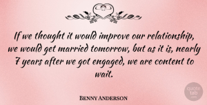 Greek Poet Quotes, Benny Anderson Quote About Content, Greek Poet, Married, Nearly: If We Thought It Would...