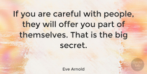 People Quotes, Eve Arnold Quote About People, Secret, Bigs: If You Are Careful With...