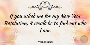 Cyril Cusack Quote About Inspirational, New Year, Who I Am: If You Asked Me For...