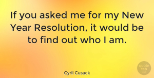 Inspirational Quotes, Cyril Cusack Quote About Inspirational, New Year, Who I Am: If You Asked Me For...