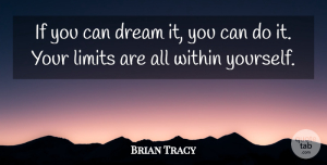 Positive Quotes, Brian Tracy Quote About Positive, Dream, Motivation: If You Can Dream It...