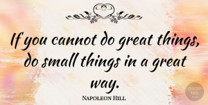 Napoleon Hill Quote About Inspirational, Motivational, Positive: If You Cannot Do Great...