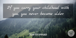 Tom Stoppard Quote About Life, Children, Creativity: If You Carry Your Childhood...
