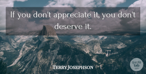 Terry Josephson Quote About American Athlete: If You Dont Appreciate It...