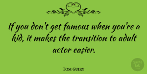 Tom Guiry Quote About Famous: If You Dont Get Famous...