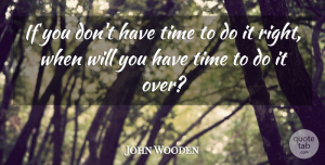 Time Quotes, John Wooden Quote About Achievement, Time: If You Dont Have Time...