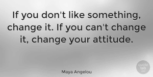 Motivational Quotes, Maya Angelou Quote About Inspirational, Motivational, Change: If You Dont Like Something...