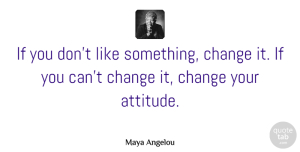 Inspirational Quotes, Maya Angelou Quote About Inspirational, Motivational, Change: If You Dont Like Something...