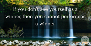 Positivity Quotes, Zig Ziglar Quote About Motivational, Positivity, Winning: If You Dont See Yourself...