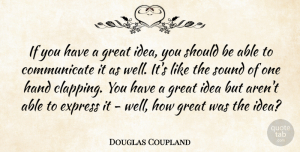 Douglas Coupland Quote About Express, Great: If You Have A Great...