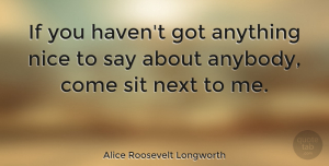 Witty Quotes, Alice Roosevelt Longworth Quote About Witty, Nice, Drinking: If You Havent Got Anything...