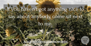 Nice Quotes, Alice Roosevelt Longworth Quote About Witty, Nice, Drinking: If You Havent Got Anything...