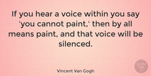 Positive Quotes, Vincent Van Gogh Quote About Inspirational, Motivational, Positive: If You Hear A Voice...