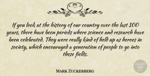 Encouraged Quotes, Mark Zuckerberg Quote About Country, Encouraged, Generation, Held, Heroes: If You Look At The...