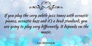 Lee Ritenour Quote About Play, Piano, Bass: If You Play The Very...