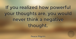 Positive Quotes, Peace Pilgrim Quote About Inspirational, Positive, Trust: If You Realized How Powerful...