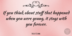 Thinking Quotes, Ice Cube Quote About Thinking, Forever, Stuff: If You Think About Stuff...