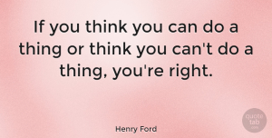Positive Quotes, Henry Ford Quote About Inspirational, Life, Positive: If You Think You Can...