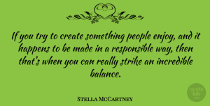 Stella McCartney Quote About Happens, Incredible, People, Strike: If You Try To Create...