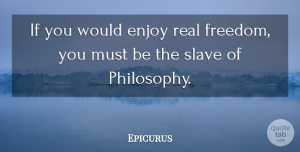 Philosophy Quotes, Epicurus Quote About Happiness, Philosophy, Real: If You Would Enjoy Real...