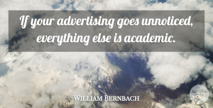 William Bernbach Quote About Design, Advertising, Academic: If Your Advertising Goes Unnoticed...