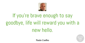 Life Quotes, Paulo Coelho Quote About Inspirational, Life, Happiness: If Youre Brave Enough To...