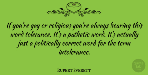 Rupert Everett Quote About Religious, Gay, Tolerance: If Youre Gay Or Religious...