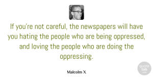 Media Quotes, Malcolm X Quote About Hate, Media, People: If Youre Not Careful The...