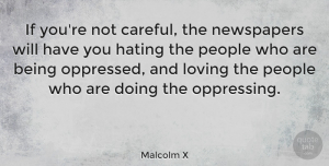 People Quotes, Malcolm X Quote About Hate, Media, People: If Youre Not Careful The...