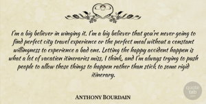 Travel Quotes, Anthony Bourdain Quote About Travel, Thinking, Vacation: Im A Big Believer In...